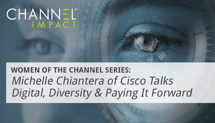 Women of the Channel Series:  Michelle Chiantera of Cisco Talks Digital, Diversity & Paying It Forward